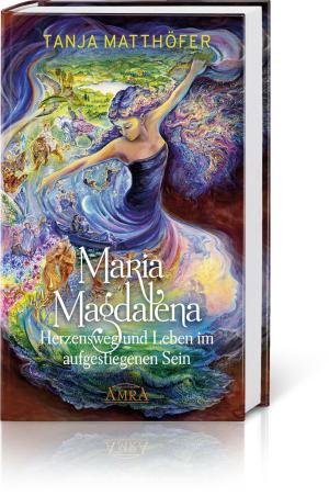 Maria Magdalena – Herzensweg und Leben im aufgestiegenen Sein, Produktbild 1