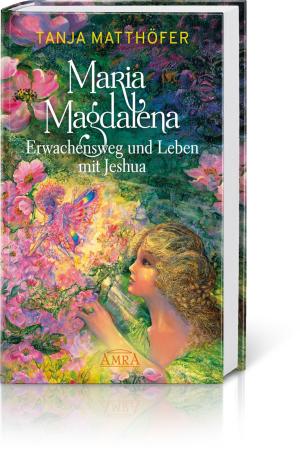 Maria Magdalena – Erwachensweg und Leben mit Jeshua, Produktbild 1